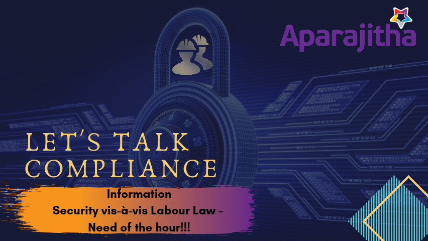 Let's Talk Compliance – Information Security vis-à-vis Labour Law – Need of the hour!!!