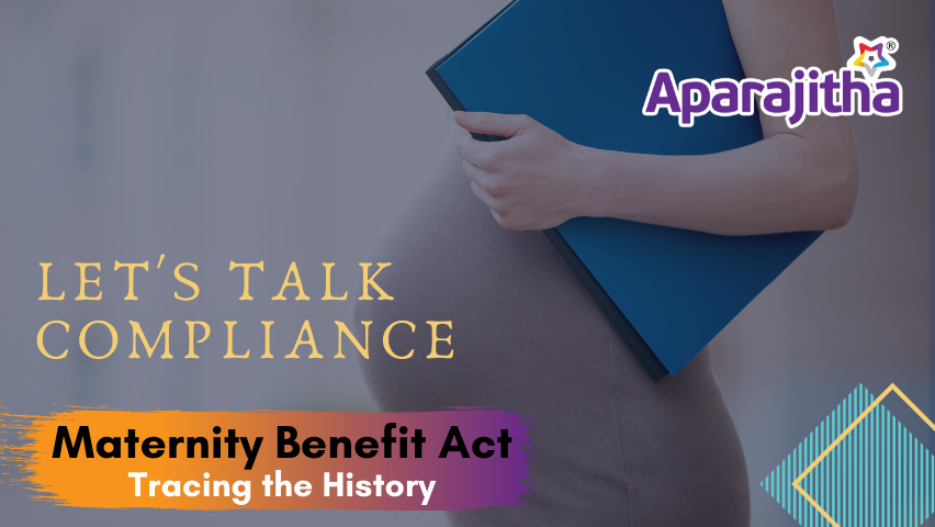 Lets Talk Compliance – Maternity Benefit Act – Tracing the History