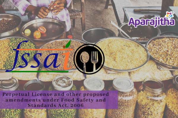 Perpetual License and other proposed amendments under Food Safety and Standards Act, 2006