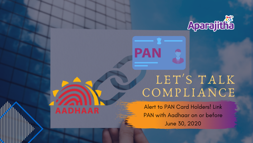 Lets Talk Compliance – Alert to PAN Card Holders! Link PAN with Aadhaar on or before June 30, 2020