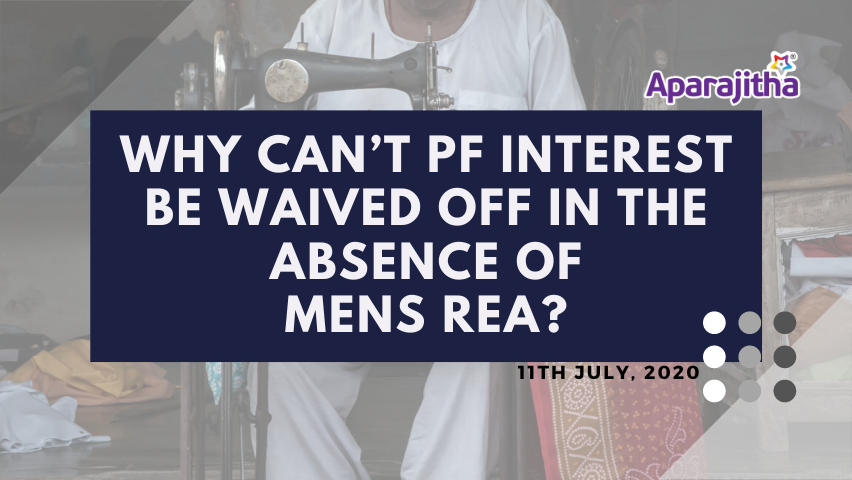 Why can't PF interest be waived off in the absence of Men Rea