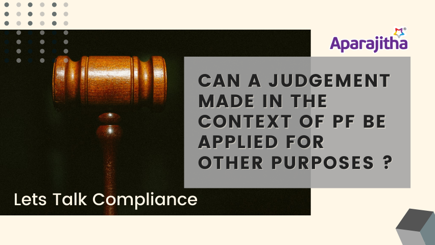 Can a judgement made in the context of PF be applied for other purposes? – Lets Talk Compliance