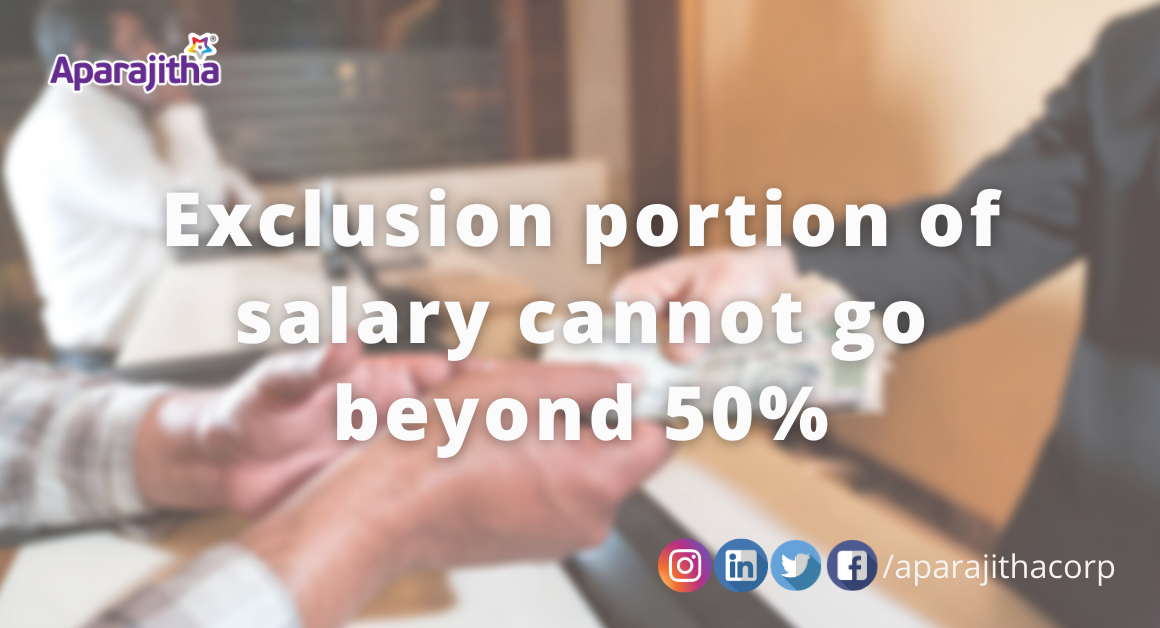 Exclusion portion of salary cannot go beyond 50% – Let's Talk Compliance