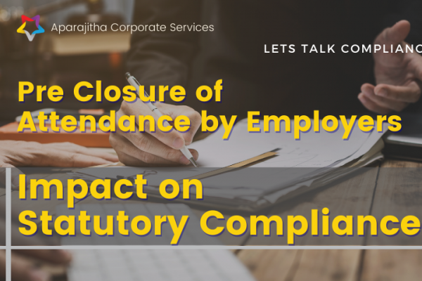 Pre Closure of Attendance by Employers – Impact on Statutory Compliance | Lets Talk Compliance